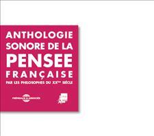 ANTHOLOGIE SONORE DE LA PENSEE FRANCAISE PAR LES PHILOSOPHES DU XXeme SIECLE