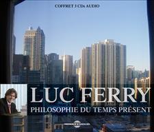 PHILOSOPHIE DU TEMPS PRESENT - LUC FERRY
