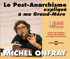 LE POST-ANARCHISME EXPLIQU� � MA GRAND-M�RE - MICHEL ONFRAY