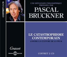 LE CATASTROPHISME CONTEMPORAIN - PASCAL BRUCKNER