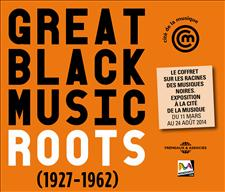 GREAT BLACK MUSIC (1927-1962) ROOTS