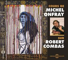 ROBERT COMBAS - UN COURS DE MICHEL ONFRAY