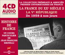 LA FRANCE DU XXeme SI�CLE (2), LA Veme R�PUBLIQUE DE 1958 � NOS JOURS - UN COURS PARTICULIER DE JEAN-FRAN�OIS SIRINELLI