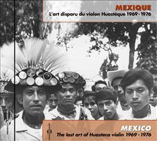 MEXIQUE : L'ART DISPARU DU VIOLON HUASTÈQUE 1969-1976
