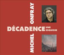 D�CADENCE, UNE ESQUISSE - MICHEL ONFRAY