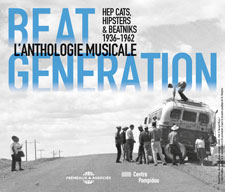 BEAT GENERATION L�ANTHOLOGIE MUSICALE 1936-1962