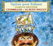 CENDRILLON, LE PETIT POUCET, OP�RAS POUR ENFANTS