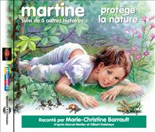 MARTINE PROTÈGE LA NATURE - SUIVI DE CINQ AUTRES HISTOIRES